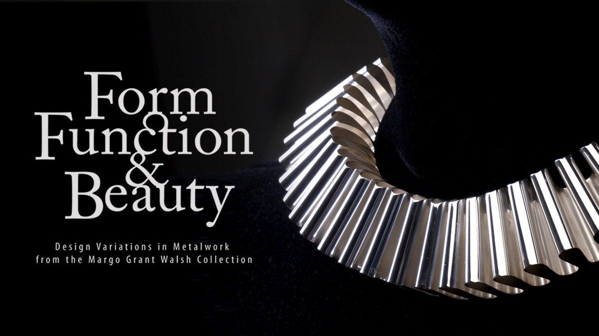 Form, Function, and Beauty: Design Variations in Metalwork from the Margo Grant Walsh Collection