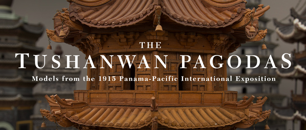 The Tushanwan Pagodas: Models from the 1915 Panama-Pacific International Exposition