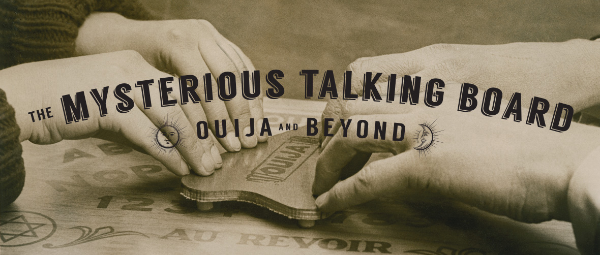 The Mysterious Talking Board: Ouija and Beyond