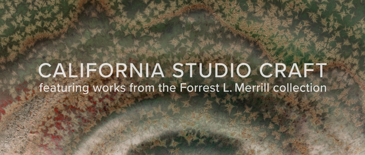 California Studio Craft: Featuring works from the Forrest L. Merrill collection