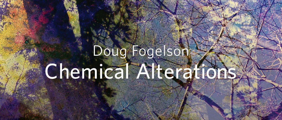 Doug Fogelson: Chemical Alterations