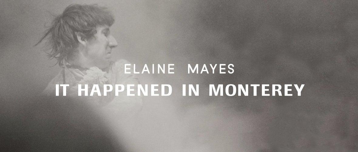 Elaine Mayes: It Happened in Monterey