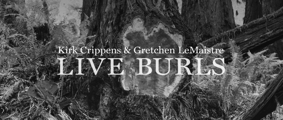 Kirk Crippens & Gretchen LeMaistre: Live Burls