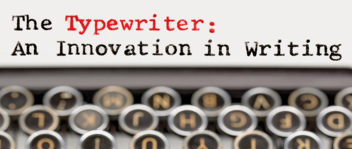 The Typewriter: An Innovation in Writing