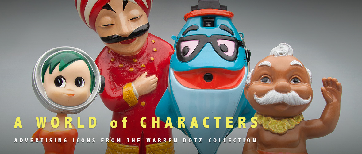 A World of Characters: Advertising Icons from the Warren Dotz Collection