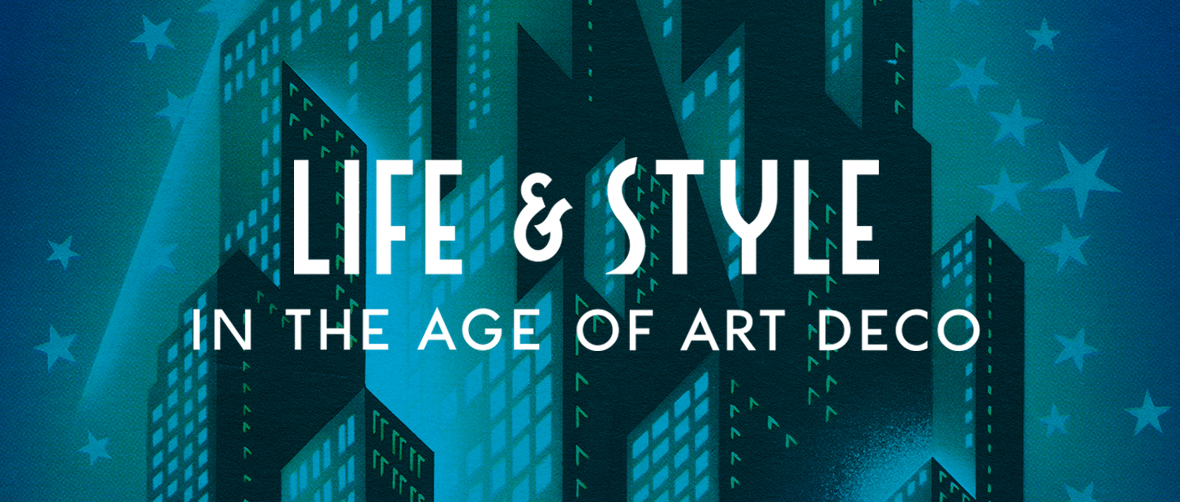 Life and Style in the Age of Art Deco
