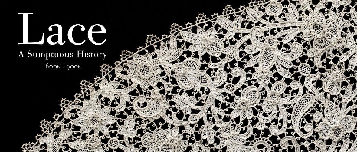 Lace: A Sumptuous History 1600s–1900s