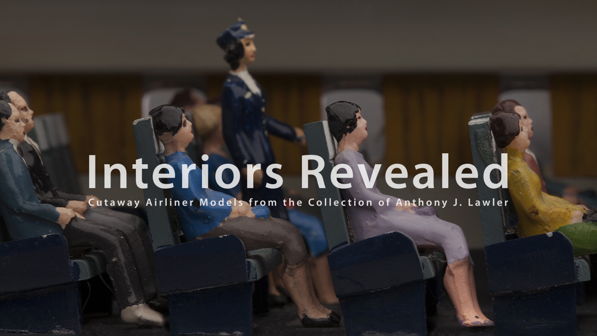 Interiors Revealed: Cutaway Airliner Models from the Collection of Anthony J. Lawler