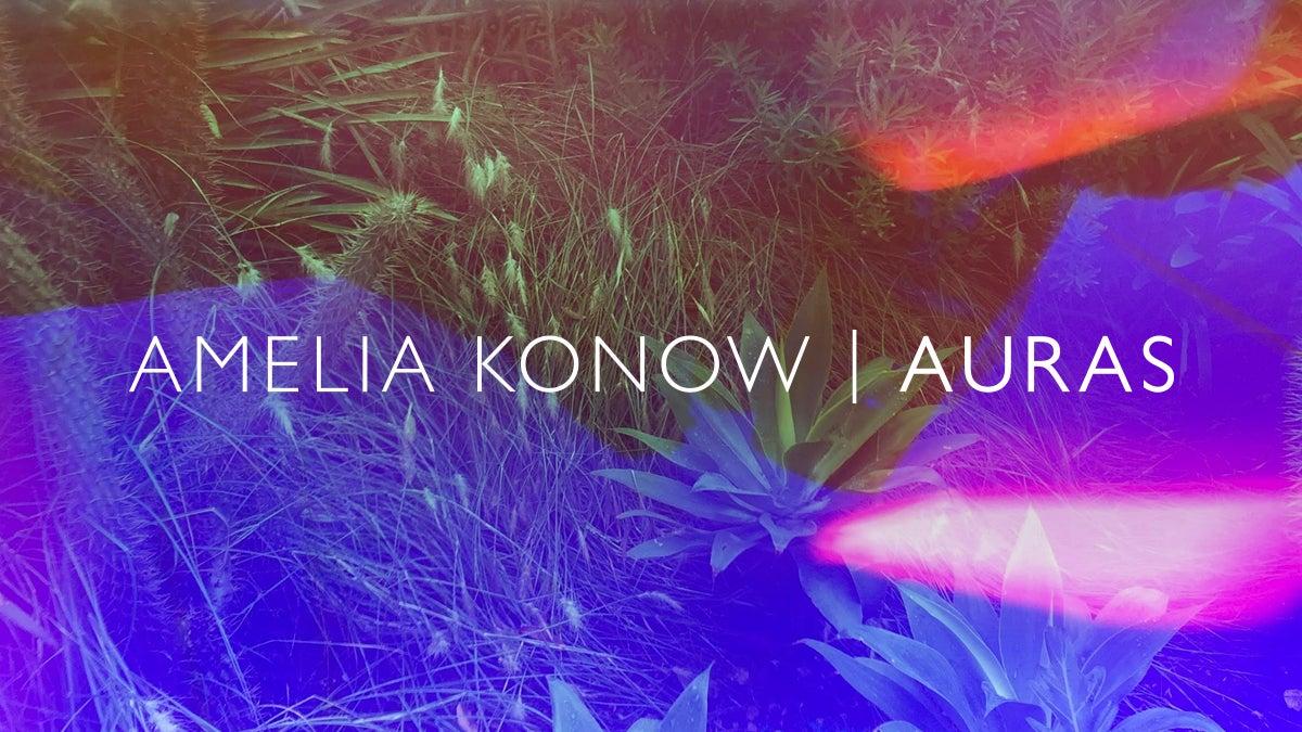 Amelia Konow: Auras