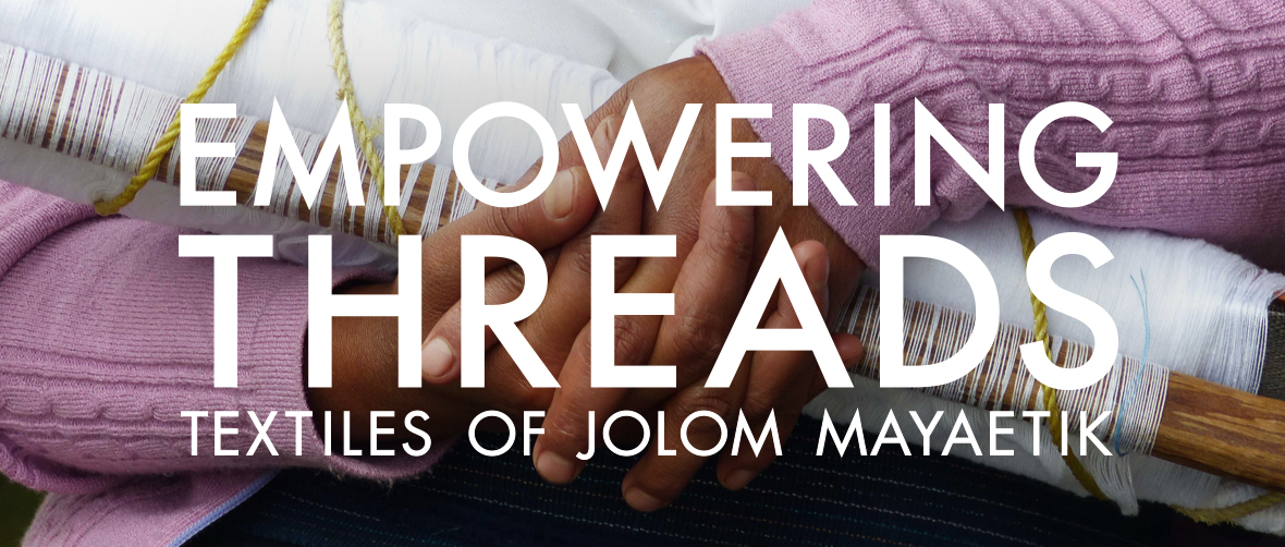 Empowering Threads: Textiles of Jolom Mayaetik