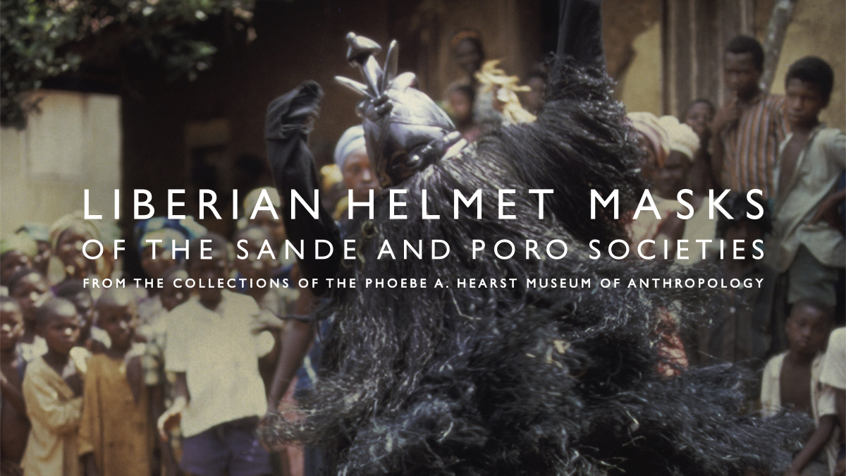 Liberian Helmet Masks of the Sande and Poro Societies from the Collections of the Phoebe A. Hearst Museum of Anthropology