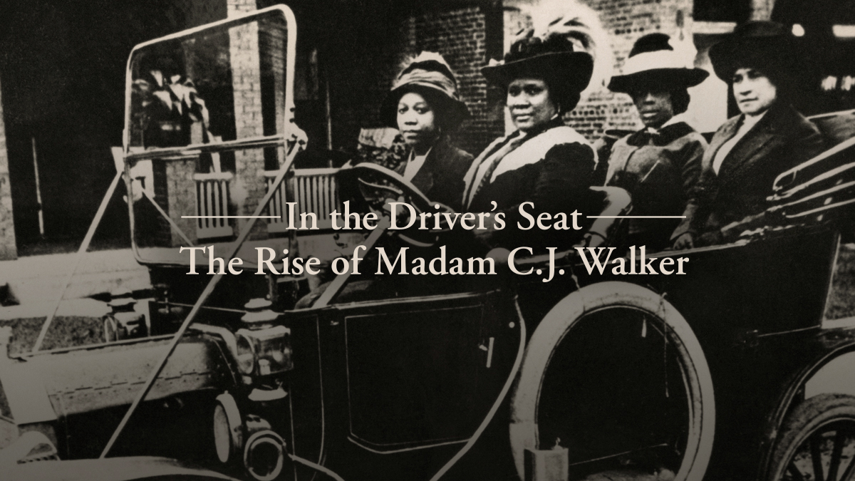 In the Driver's Seat: The Rise of Madam C. J. Walker
