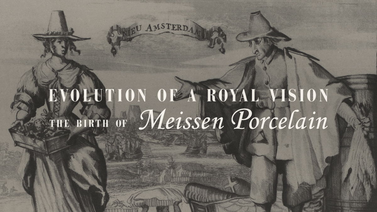 Evolution of a Royal Vision: The Birth of Meissen Porcelain