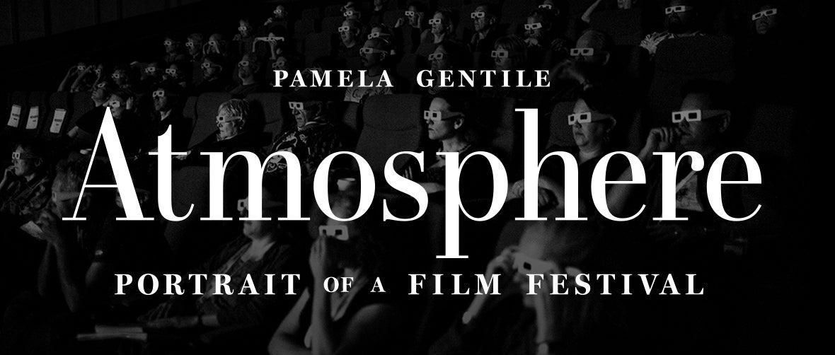 Atmosphere: Portrait of a Film Festival.  Photographs by Pamela Gentile