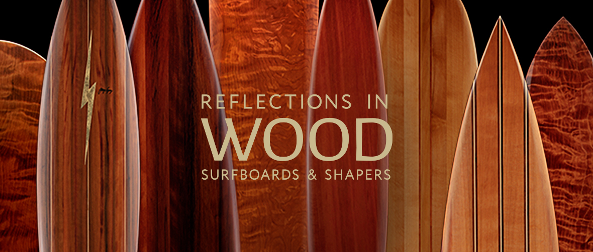 Reflections in Wood: Surfboards and Shapers