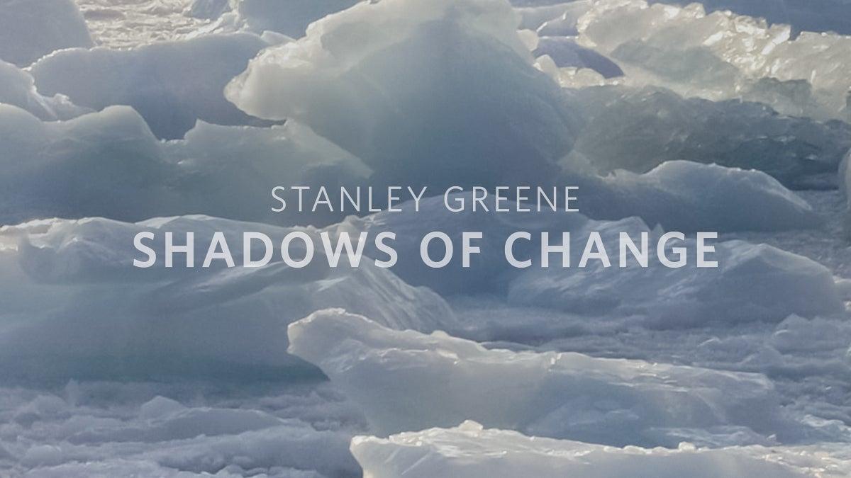 Stanley Greene | Shadows of Change