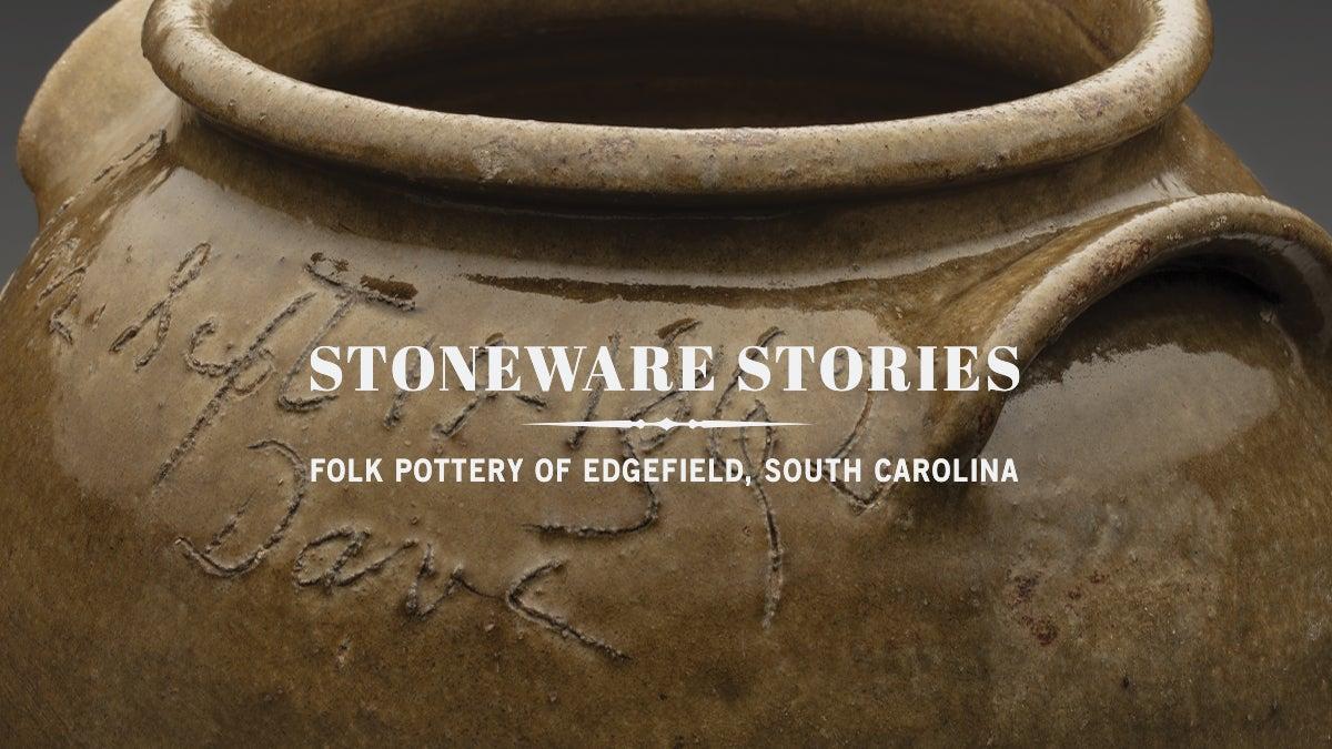 Stoneware Stories Folk Pottery of Edgefield, South Carolina