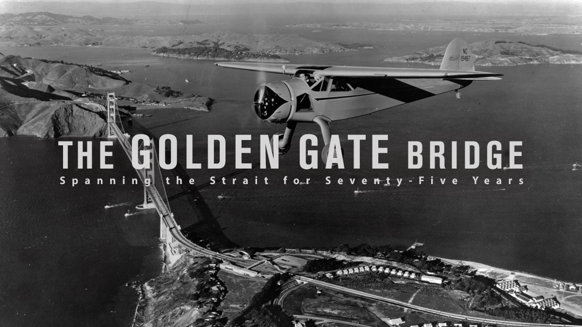 The Golden Gate Bridge: Spanning the Strait for Seventy-Five Years