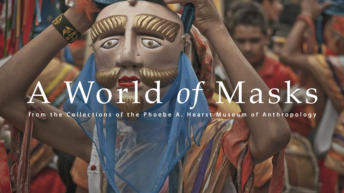 A World of Masks from the Collections of the Phoebe A. Hearst Museum of Anthropology