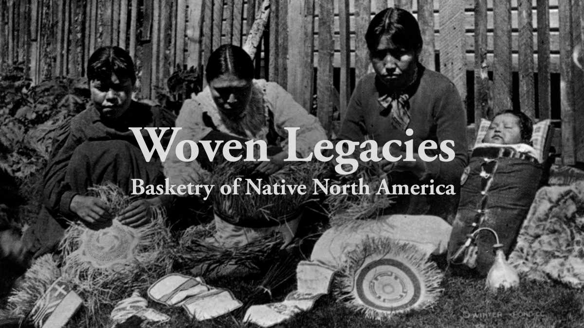 Woven Legacies: Basketry of Native North America