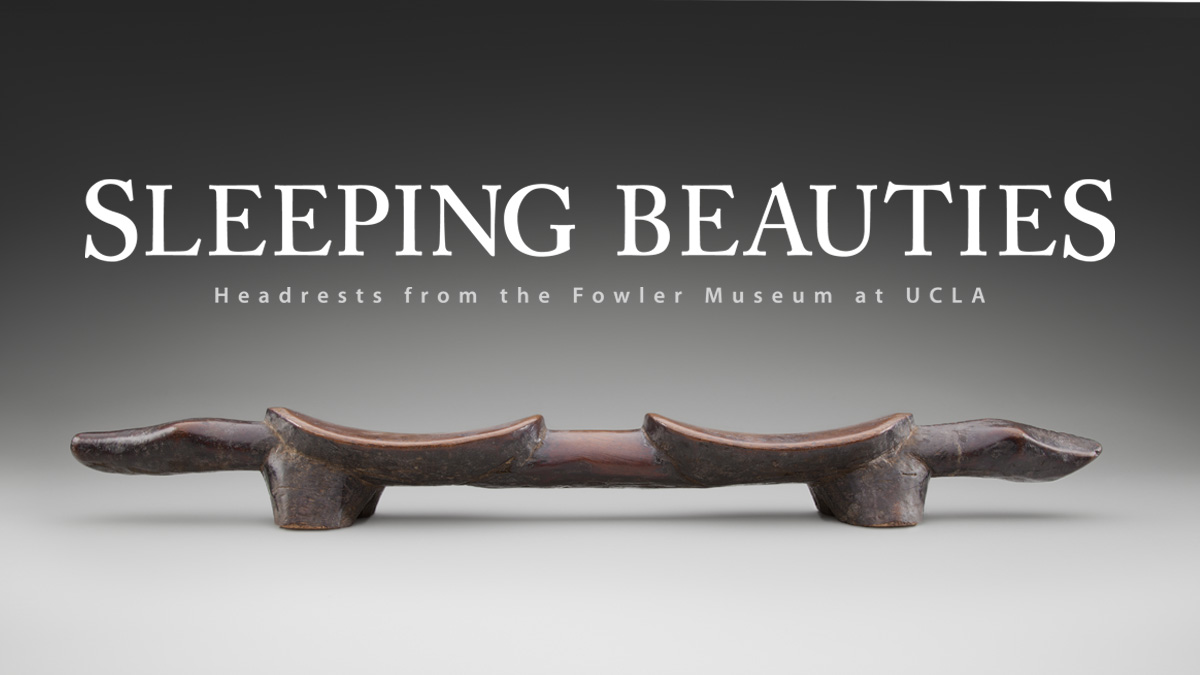Sleeping Beauties: Headrests from the Fowler Museum at UCLA