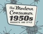The Modern Consumer — 1950s Products and Style