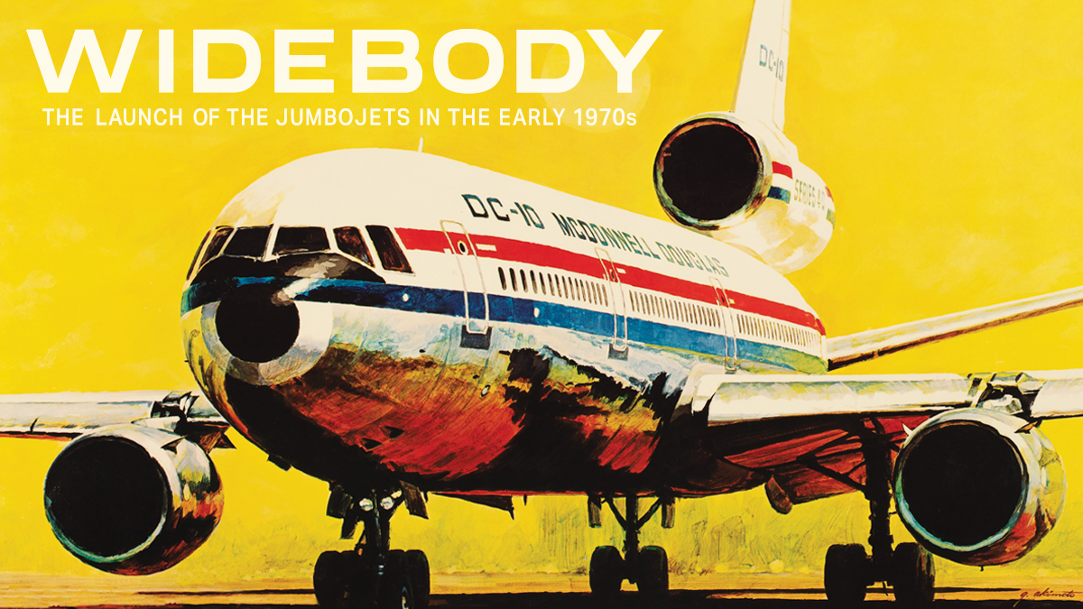Widebody: The Launch of the Jumbojets in the Early 1970s